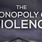 The Monopoly On Violence (Documentary Film)